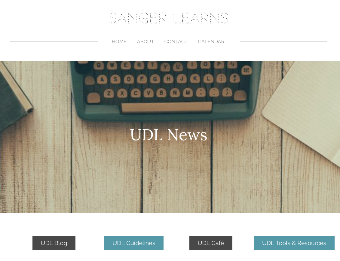 This is a picture of the UDLnews web section of www.sangerlearns.com. It has a picture of a typewriter on a wooden desk and has 4 link buttons: UDL blog, UDL guidelines, UDL Cafe, and UDL tools & Resources.