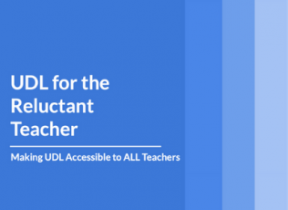 UDL for the Reluctant Teacher: Making UDL Accessible to ALL Teachers