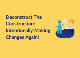Graphic shows person climbing a mountain summit with title: Deconstruct the Construction: Intentionally Making Changes Again!